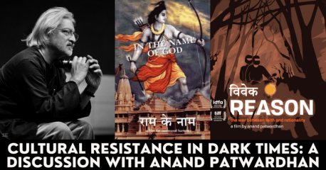 Cultural Resistance During Dark Times: A Discussion with Anand Patwardhan